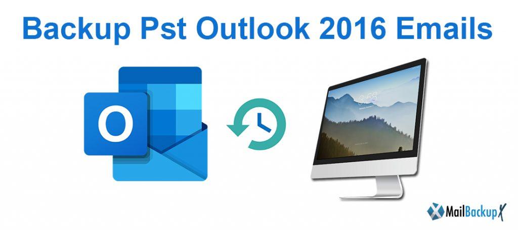 backup pst outlook 2016 emails