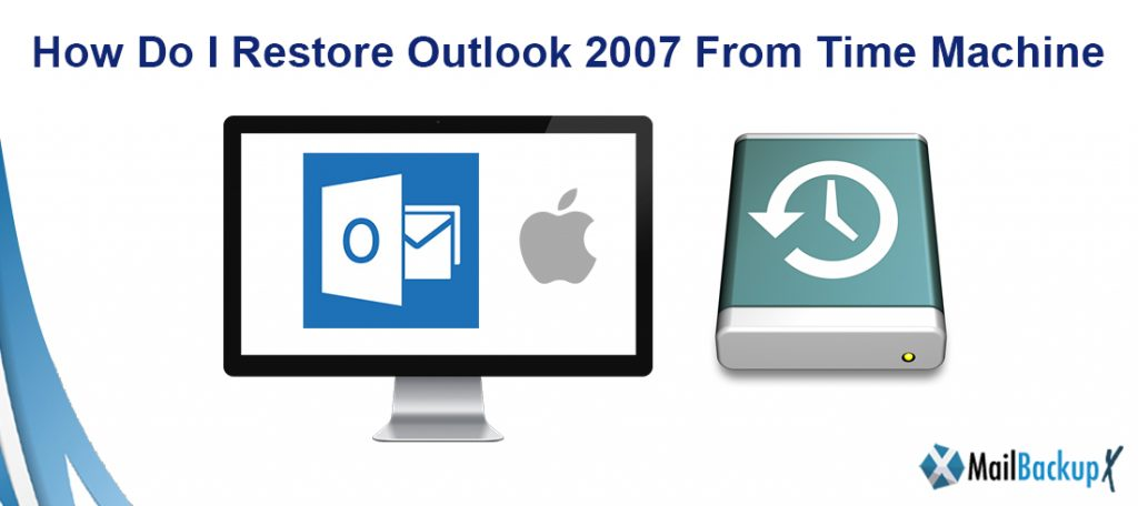 How do I restore outlook 2007  from Time Machine?