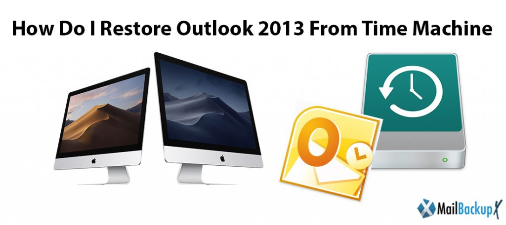 How do I restore outlook 2013  from Time Machine?