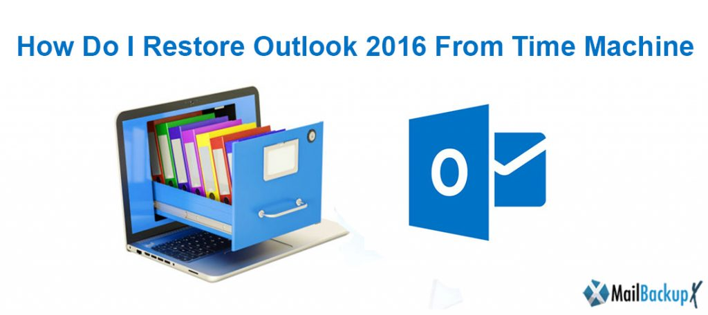 How do I restore mac outlook 2016  from Time Machine?