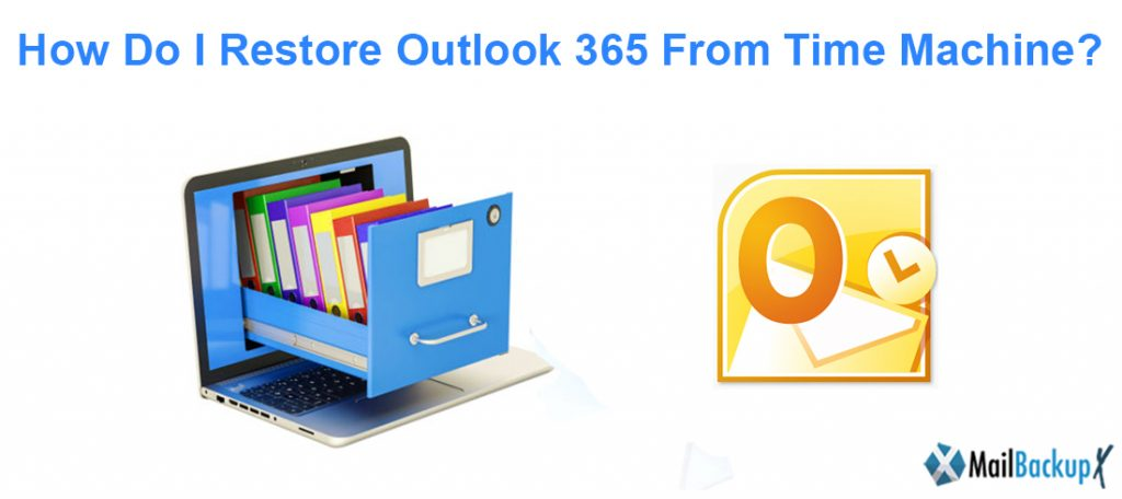 How do I restore outlook 365  from Time Machine?